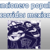 Cancionero popular de corridos mexicanos